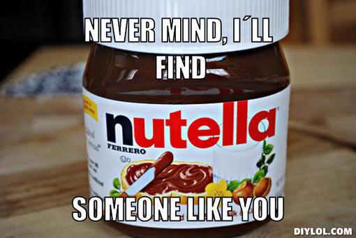 nutella-meme-generator-never-mind-i-ll-find-someone-like-you-6b9950