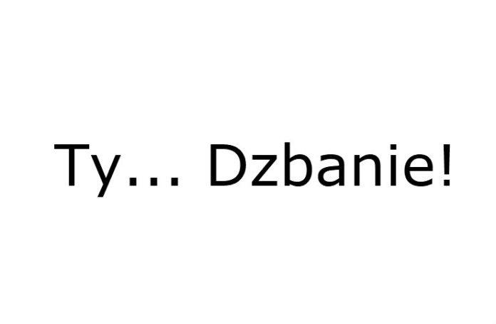 Napis Ty Dzbanie