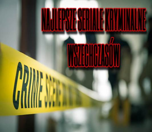 najlepsze seriale kryminalne wszechczasów